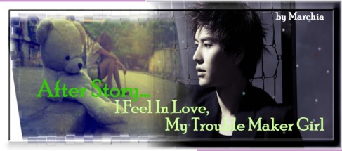 After Story...I Fell In Love, My Trouble Maker Girl (Part 1)