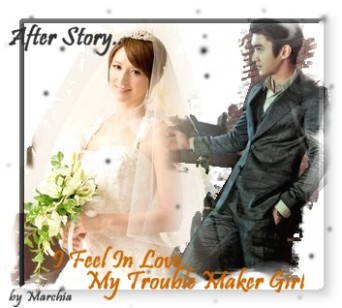 After Story...I Fell In Love, My Trouble Maker Girl (Part 2)